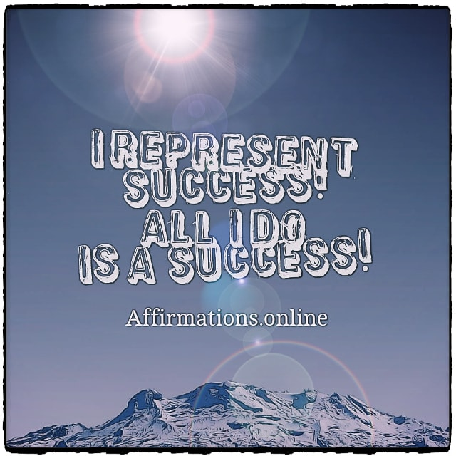 Positive affirmation from Affirmations.online - I represent success! All I do is a success!
