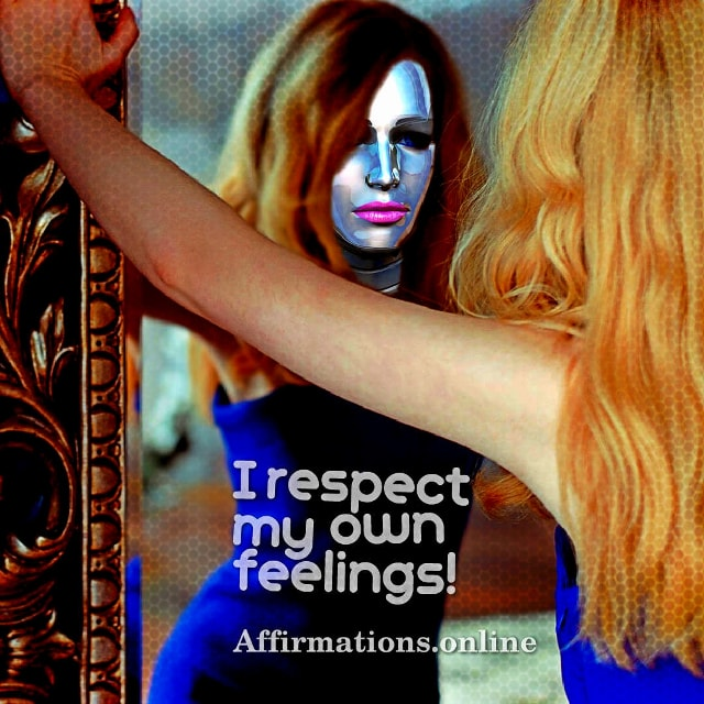 Positive affirmation from Affirmations.online - I respect my own feelings!