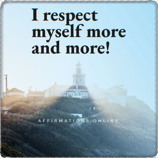 Positive affirmation from Affirmations.online - I respect myself more and more!