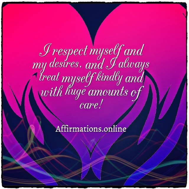 Positive affirmation from Affirmations.online - I respect myself and my desires, and I always treat myself kindly and with huge amounts of care!