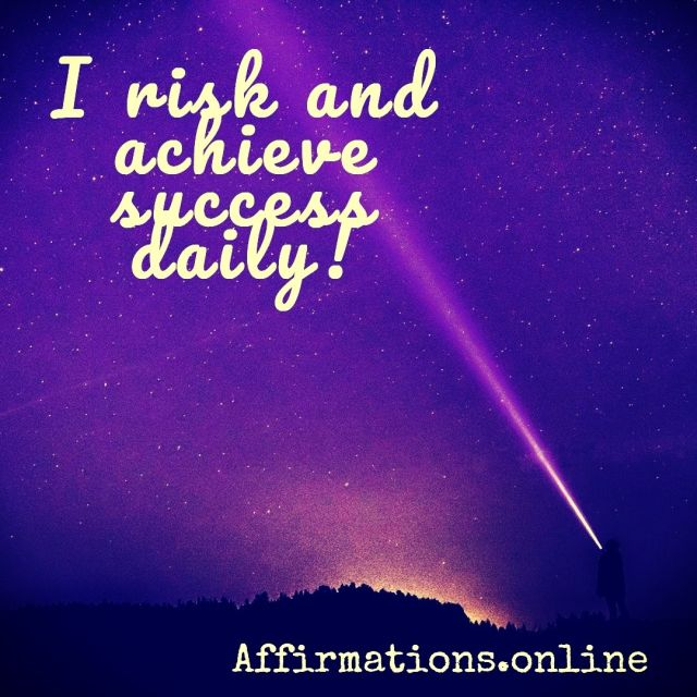 Positive affirmation from Affirmations.online - I risk and achieve success daily!
