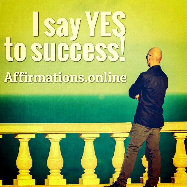 Positive affirmation from Affirmations.online - I say YES to success!