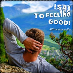 Positive affirmation from Affirmations.online - I say YES to feeling good!