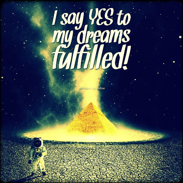 Positive affirmation from Affirmations.online - I say YES to my dreams fulfilled!