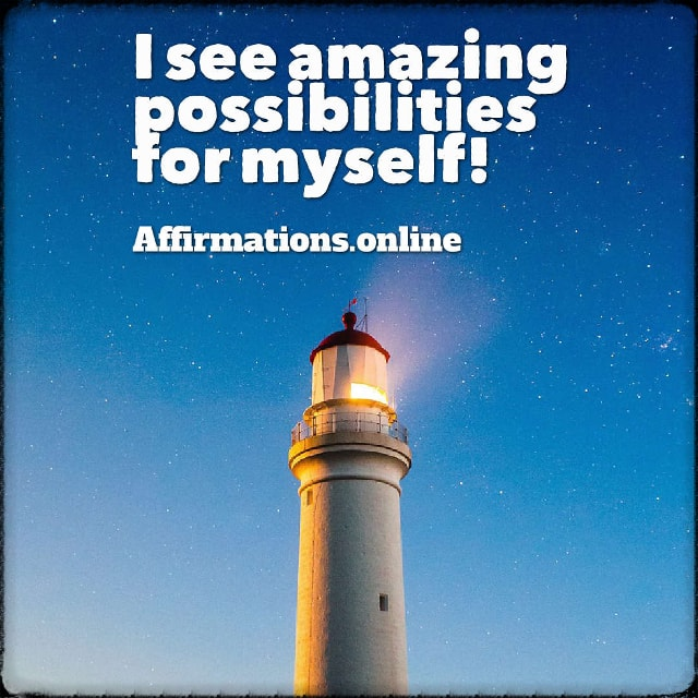 Positive affirmation from Affirmations.online - I see amazing possibilities for myself!