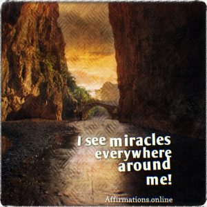 Positive affirmation from Affirmations.online - I see miracles everywhere around me!