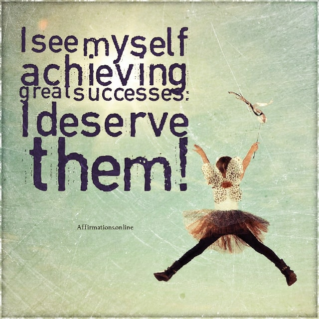 Positive affirmation from Affirmations.online - I see myself achieving great successes: I deserve them!