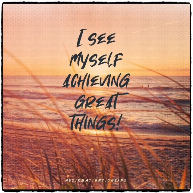 Positive affirmation from Affirmations.online - I see myself achieving great things!