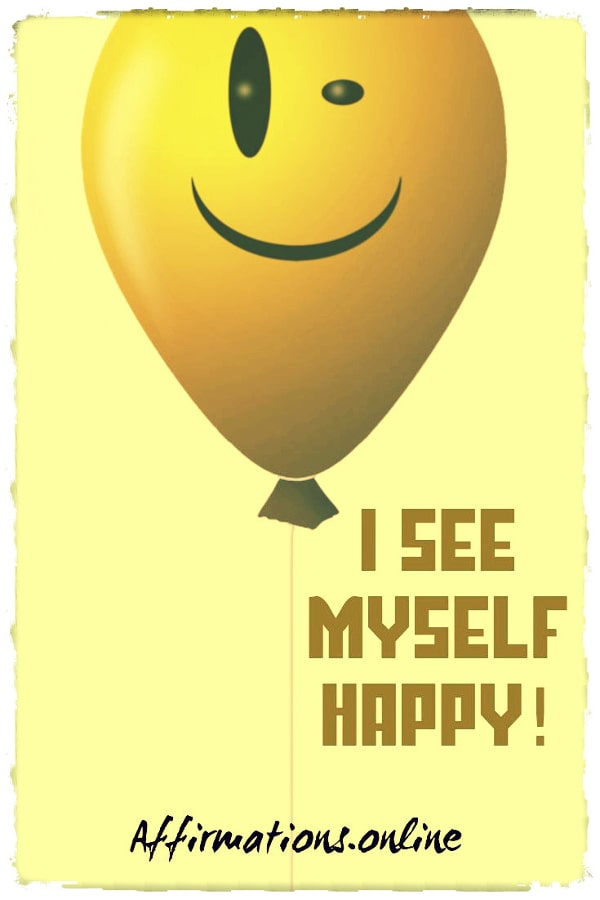 Positive affirmation from Affirmations.online - I see myself happy!