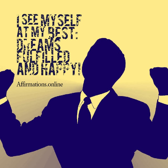 Image affirmation from Affirmations.online - I see myself at my best: dreams fulfilled and happy!