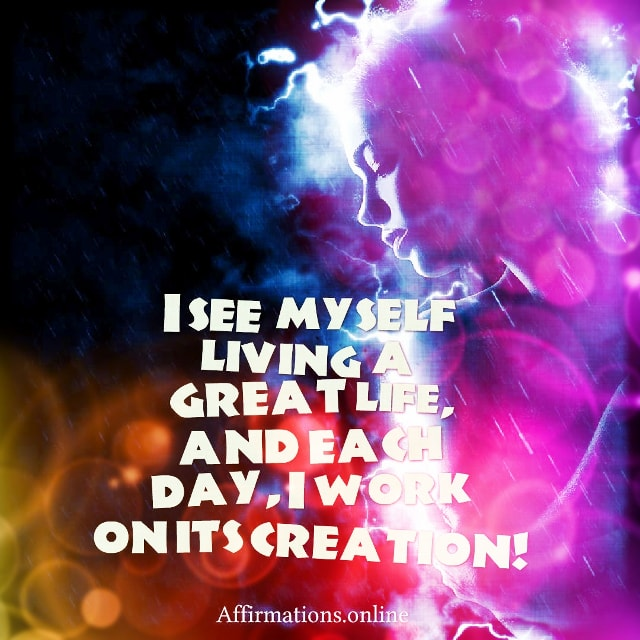 Positive affirmation from Affirmations.online - I see myself living a great life, and each day, I work on its creation!