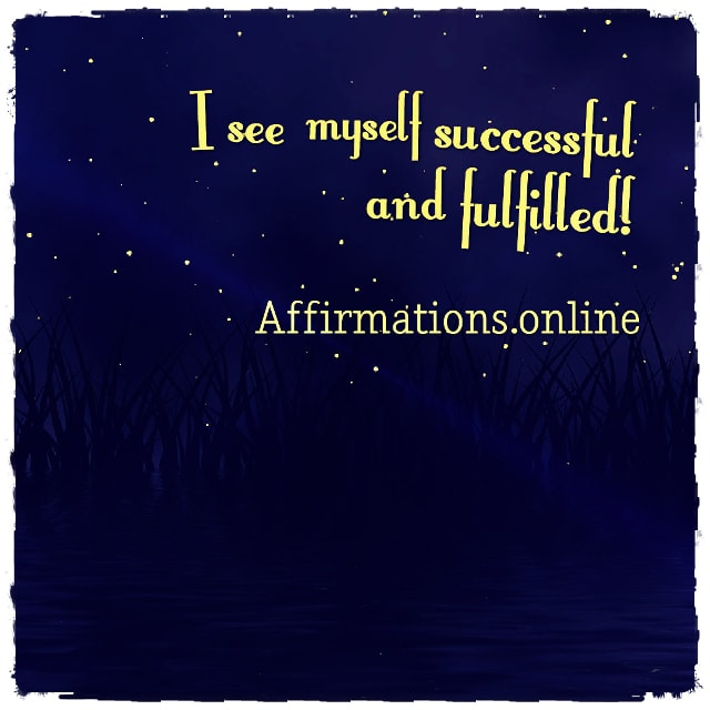 Positive affirmation from Affirmations.online - I see myself successful and fulfilled!