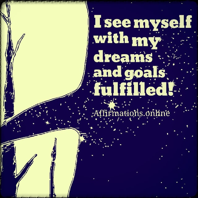 Positive affirmation from Affirmations.online - I see myself with my dreams and goals fulfilled!