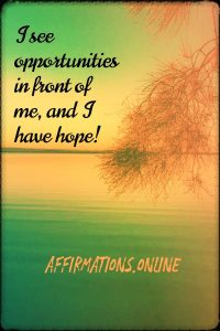 Positive affirmation from Affirmations.online - I see opportunities in front of me, and I have hope!