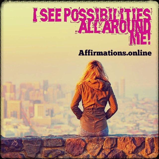 Positive affirmation from Affirmations.online - I see possibilities all around me!