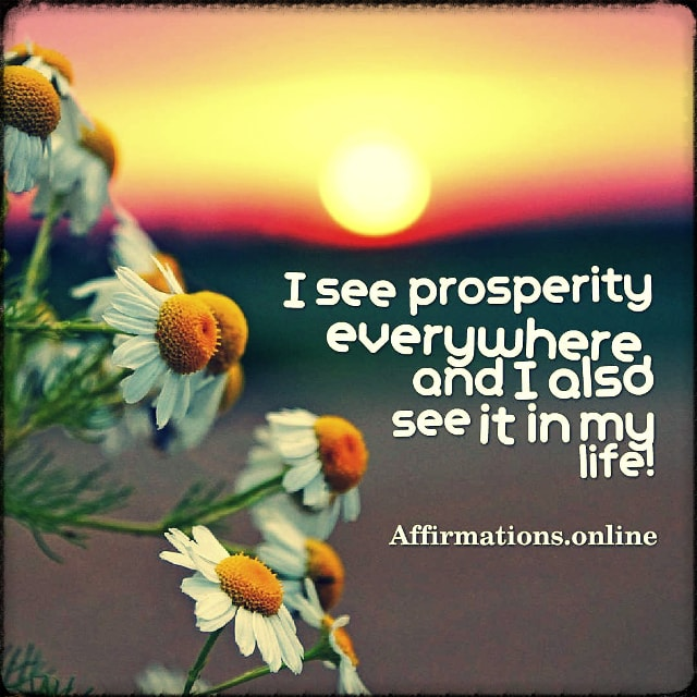 Positive affirmation from Affirmations.online - I see prosperity everywhere, and I also see it in my life!