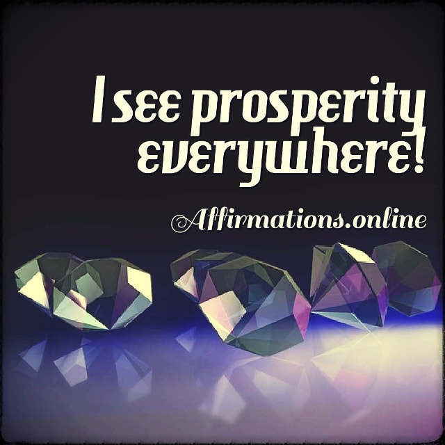 Positive affirmation from Affirmations.online - I see prosperity everywhere!