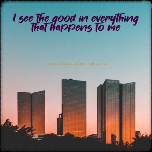 Positive affirmation from Affirmations.online - I see the good in everything that happens to me!