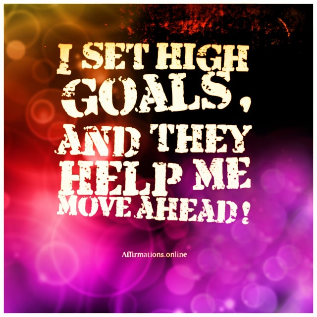 Positive affirmation from Affirmations.online - I set high goals, and they help me move ahead!