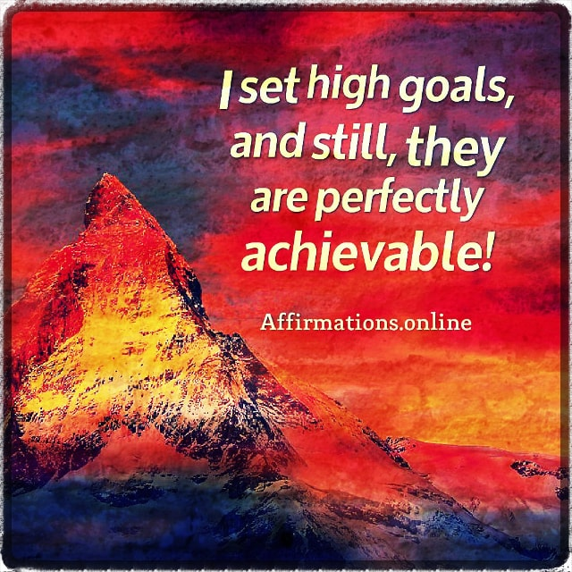 Positive affirmation from Affirmations.online - I set high goals, and still, they are perfectly achievable!