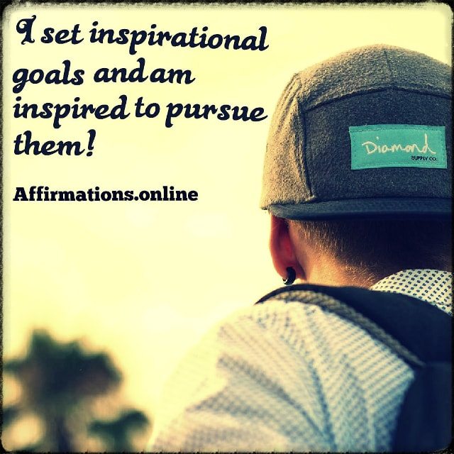 Positive affirmation from Affirmations.online - I set inspirational goals and am inspired to pursue them!