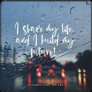 Positive affirmation from Affirmations.online - I shape my life, and I build my future!