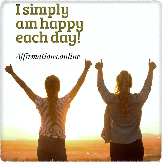 Positive affirmation from Affirmations.online - I simply am happy each day!