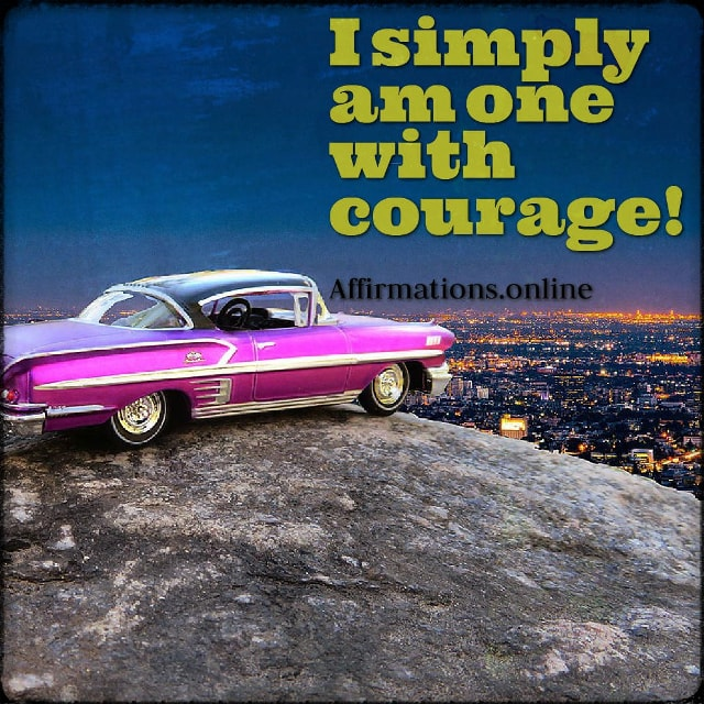 Positive affirmation from Affirmations.online - I simply am one with courage!