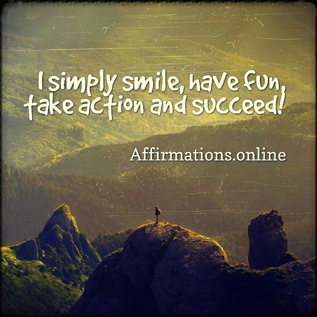 Positive affirmation from Affirmations.online - I simply smile, have fun, take action and succeed!
