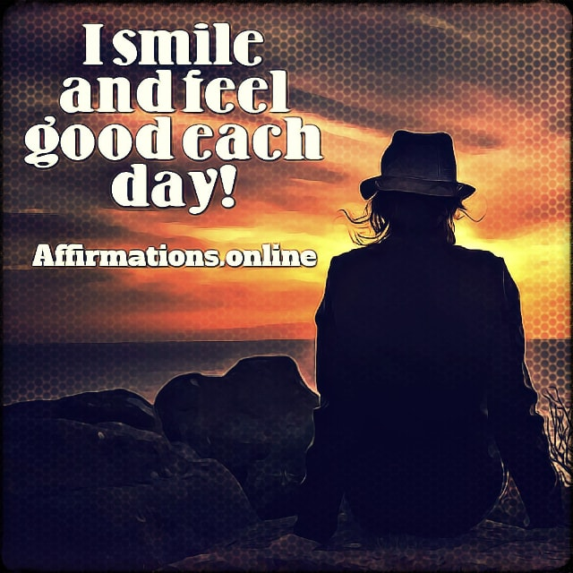 Positive affirmation from Affirmations.online - I smile and feel good each day!