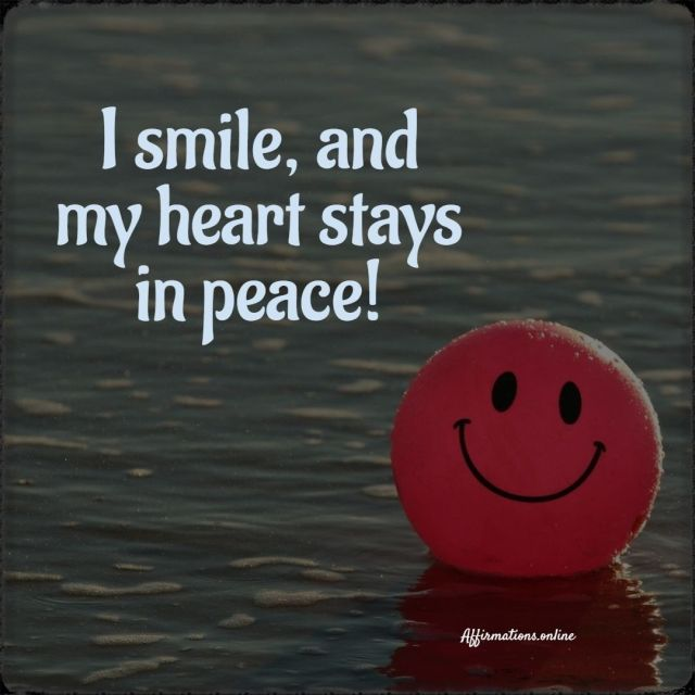 Positive Affirmation from Affirmations.online - I smile, and my heart stays in peace!