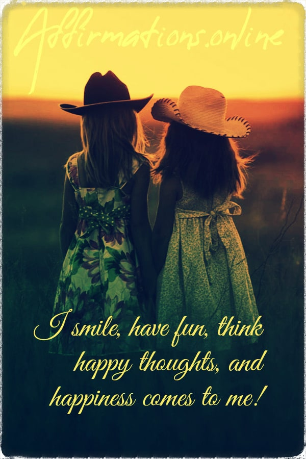 Positive affirmation from Affirmations.online - I smile, have fun, think happy thoughts, and happiness comes to me!
