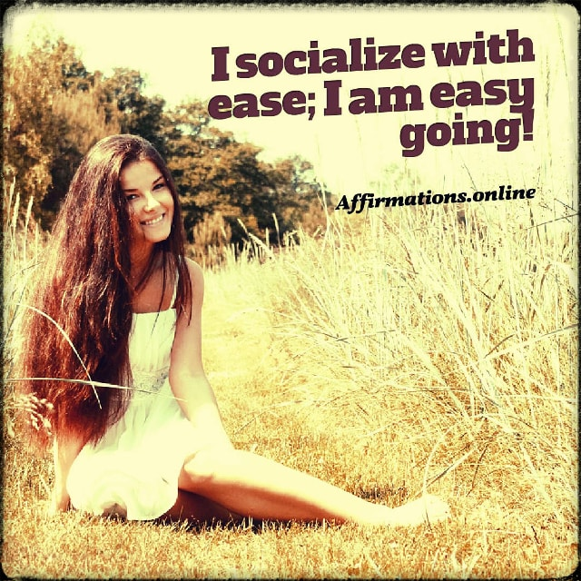 Positive affirmation from Affirmations.online - I socialize with ease; I am easy going!