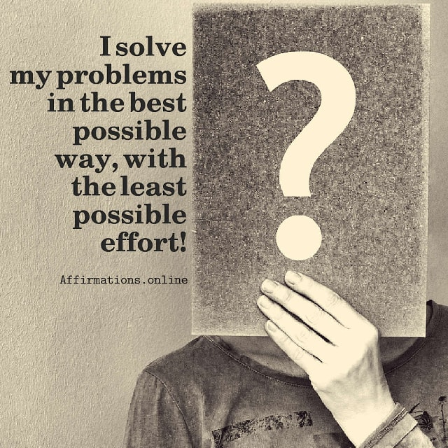Image affirmation from Affirmations.online - I solve my problems in the best possible way, with the least possible effort!