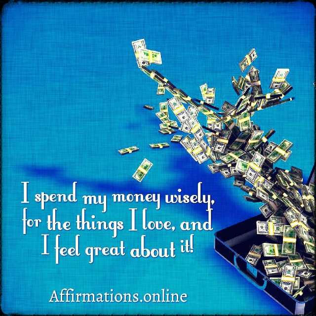 Positive affirmation from Affirmations.online - I spend my money wisely, for the things I love, and I feel great about it!