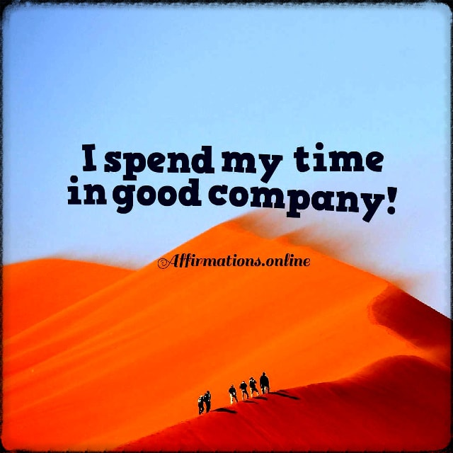 Positive affirmation from Affirmations.online - I spend my time in good company!