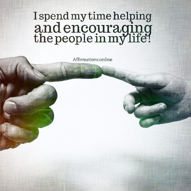 Positive affirmation from Affirmations.online - I spend my time helping and encouraging the people in my life!