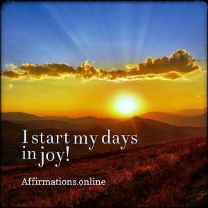 Positive affirmation from Affirmations.online - I start my days in joy!