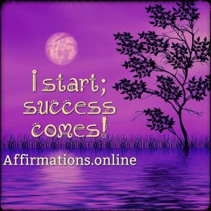 Positive affirmation from Affirmations.online - I start; success comes!