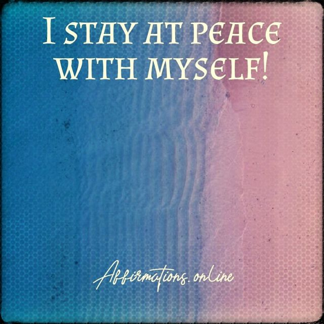 Positive affirmation from Affirmations.online - I stay at peace with myself!