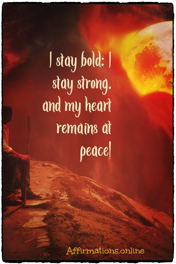 Positive affirmation from Affirmations.online - I stay bold; I stay strong, and my heart remains at peace!
