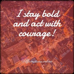 Positive affirmation from Affirmations.online - I stay bold and act with courage!