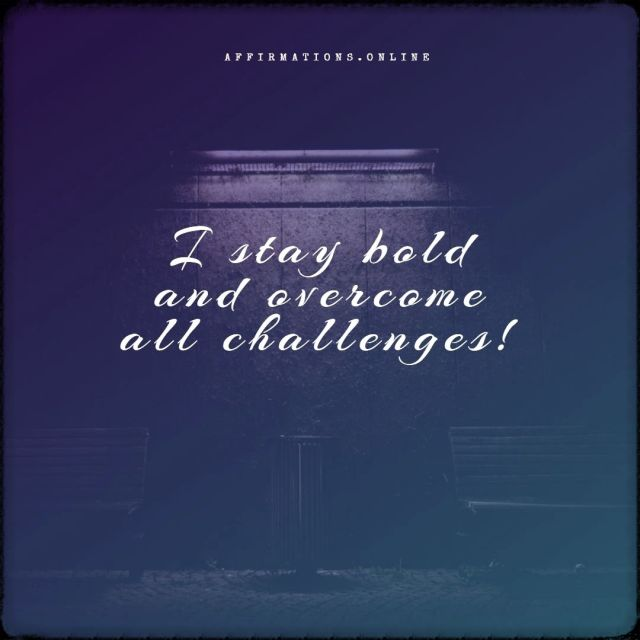 Positive affirmation from Affirmations.online - I stay bold and overcome all challenges!
