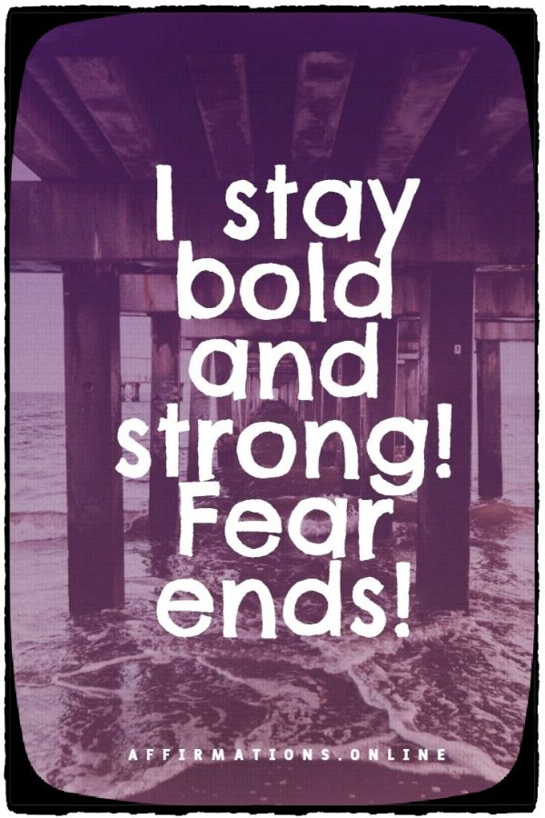 Positive affirmation from Affirmations.online - I stay bold and strong! Fear ends!
