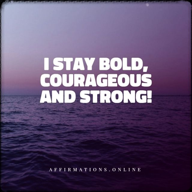 Positive affirmation from Affirmations.online - I stay bold, courageous and strong!