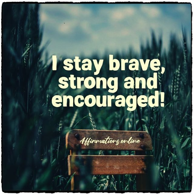 Positive Affirmation from Affirmations.online - I stay brave, strong and encouraged!