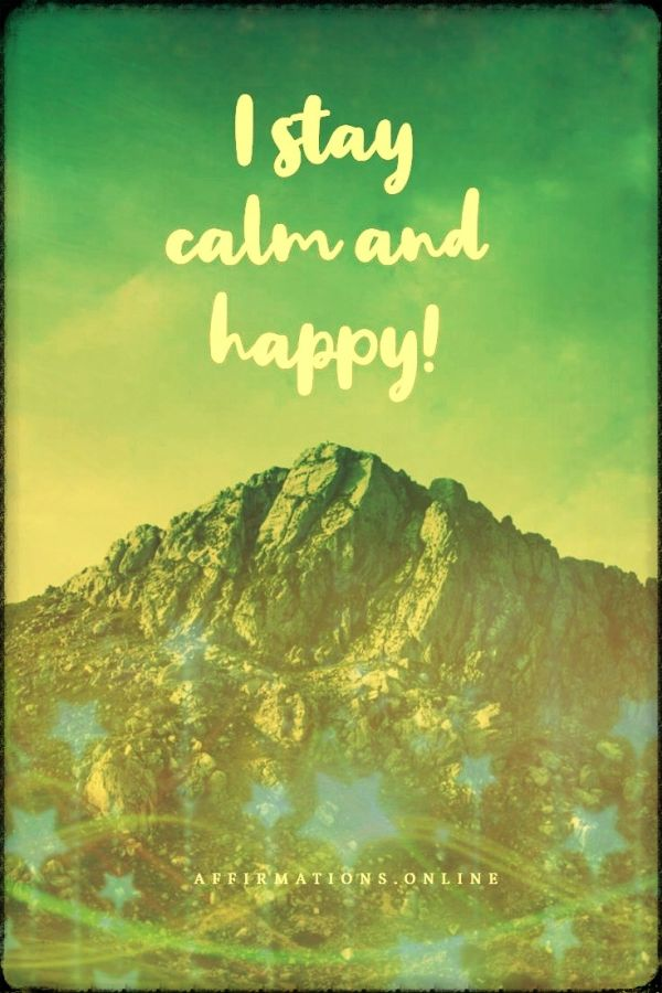 Positive affirmation from Affirmations.online - I stay calm and happy!