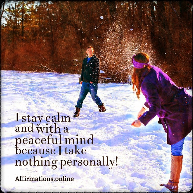 Positive affirmation from Affirmations.online - I stay calm and with a peaceful mind because I take nothing personally!