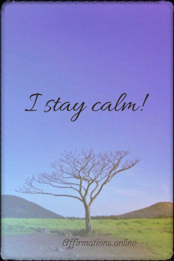Positive affirmation from Affirmations.online - I stay calm!