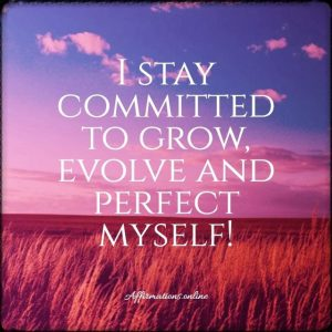 Positive affirmation from Affirmations.online - I stay committed to grow, evolve and perfect myself!